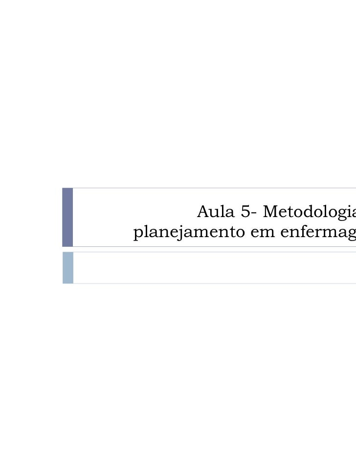 Aula 5- Metodologia doplanejamento em enfermagem.