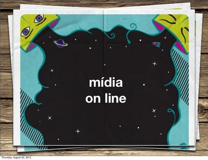 mídia                            on lineThursday, August 30, 2012