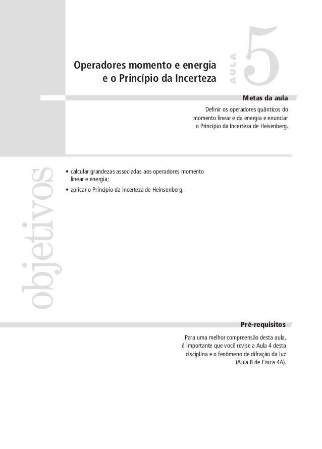 AULA  Operadores momento e energia e o Princípio da Incerteza  5  Metas da aula  objetivos  Definir os operadores quântico...