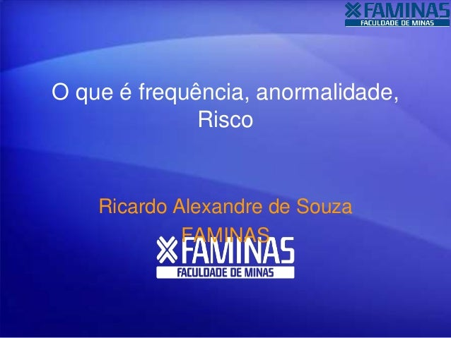 O que é frequência, anormalidade, Risco Ricardo Alexandre de Souza FAMINAS