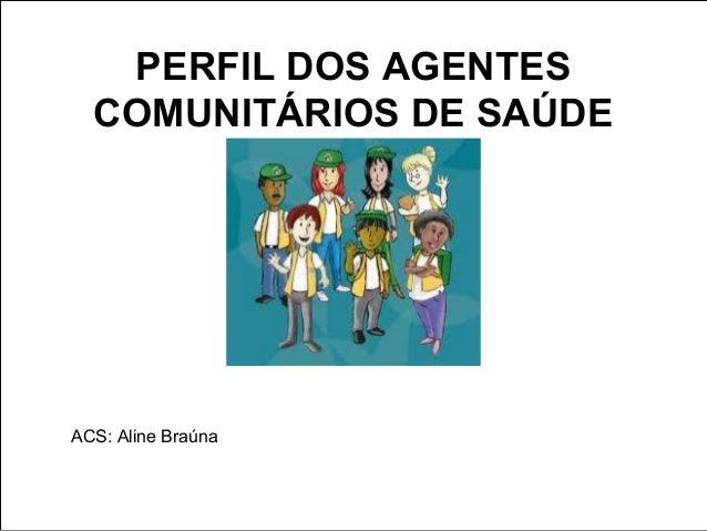 PERFIL DOS AGENTES COMUNITÁRIOS DE SAÚDE ACS: Aline Braúna