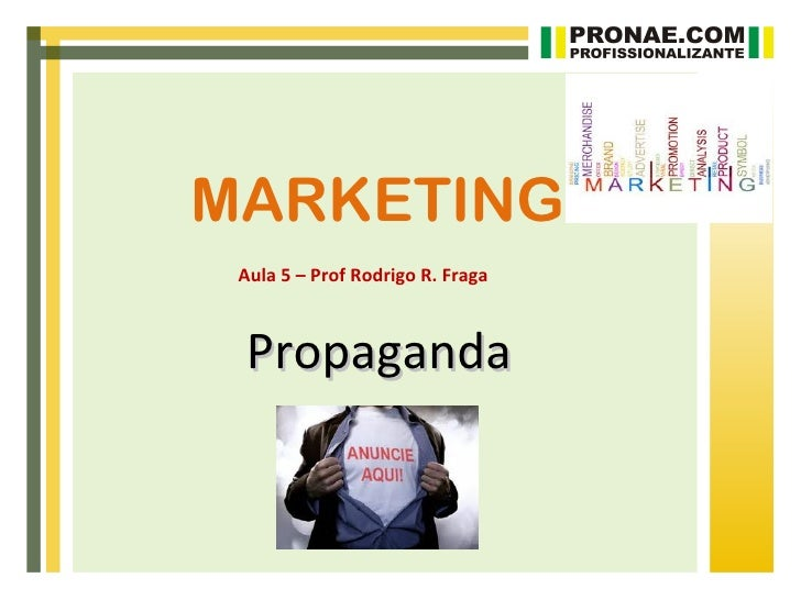 MARKETING Aula 5 – Prof Rodrigo R. Fraga Propaganda