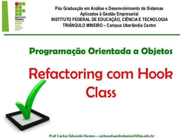 Programação Orientada a Objetos Refactoring com Hook Class Pós Graduação em Análise e Desenvolvimento de Sistemas Aplicado...