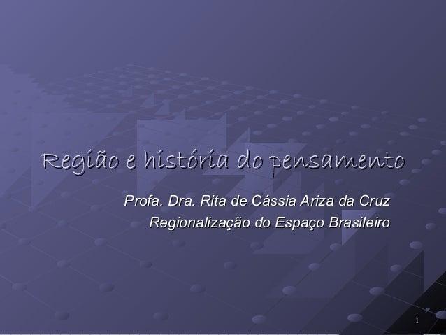 11 Região e história do pensamentoRegião e história do pensamento Profa. Dra. Rita de Cássia Ariza da CruzProfa. Dra. Rita...