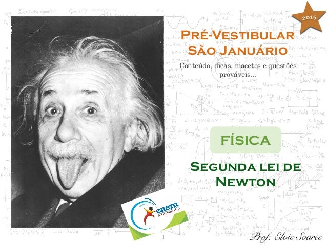 1 Pré-Vestibular São Januário Conteúdo, dicas, macetes e questões prováveis... FÍSICA Prof. Elvis Soares Segunda lei de Ne...
