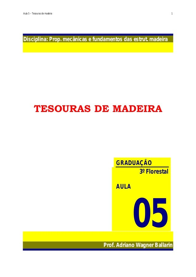 Aula 5 – Tesouras de madeira 1 Disciplina: Prop. mecânicas e fundamentos das estrut. madeira TESOURAS DE MADEIRA Prof. Adr...