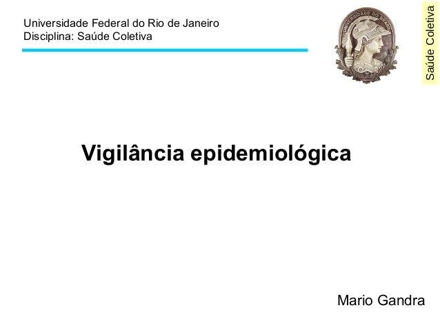 Saúde Coletiva  Universidade Federal do Rio de Janeiro  Disciplina: Saúde Coletiva  Vigilância epidemiológica  Mario Gandr...
