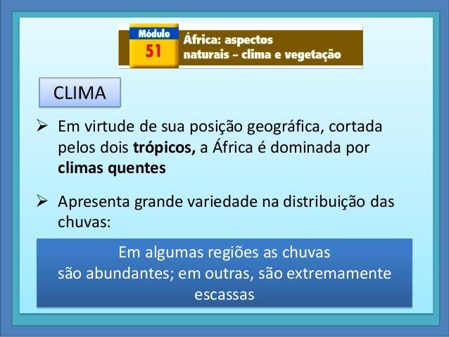  Em virtude de sua posição geográfica, cortada pelos dois trópicos, a África é dominada por climas quentes   Apresenta g...