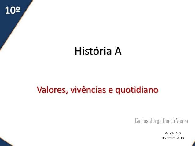 História AValores, vivências e quotidiano                         Carlos Jorge Canto Vieira                               ...