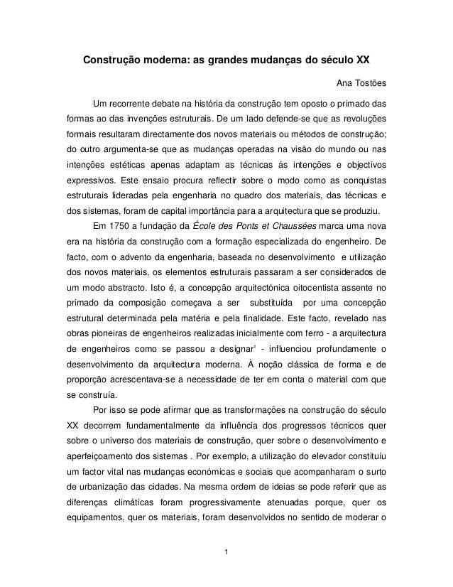Construção moderna: as grandes mudanças do século XX  1  Ana Tostões  Um recorrente debate na história da construção tem o...