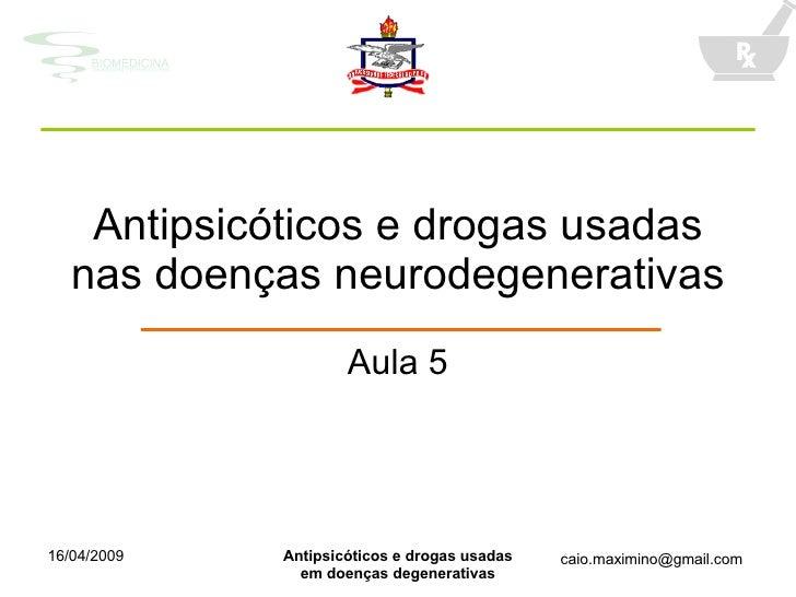 Antipsicóticos e drogas usadas nas doenças neurodegenerativas Aula 5