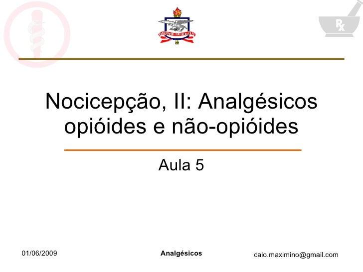 Nocicepção, II: Analgésicos opióides e não-opióides Aula 5