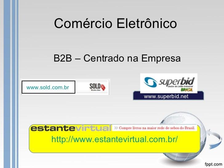 Comércio Eletrônico         B2B – Centrado na Empresawww.sold.com.br                                www.superbid.net      ...