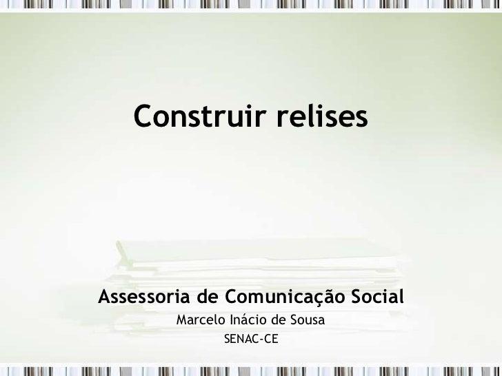Construir relisesAssessoria de Comunicação Social        Marcelo Inácio de Sousa               SENAC-CE