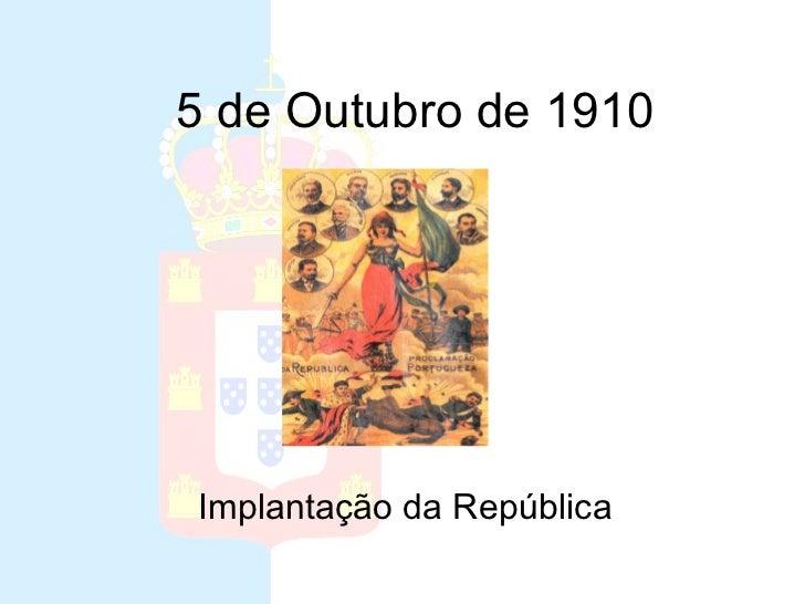 5 de Outubro de 1910Implantação da República