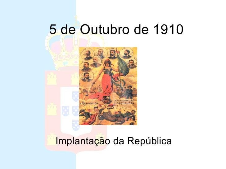 5 de Outubro de 1910 Implantação da República
