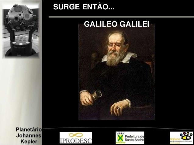 SURGE ENTÃO... GALILEO GALILEI