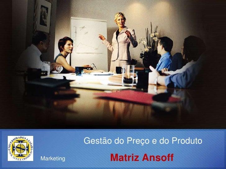 Gestão do Preço e do ProdutoMatriz Ansoff<br />Marketing<br />
