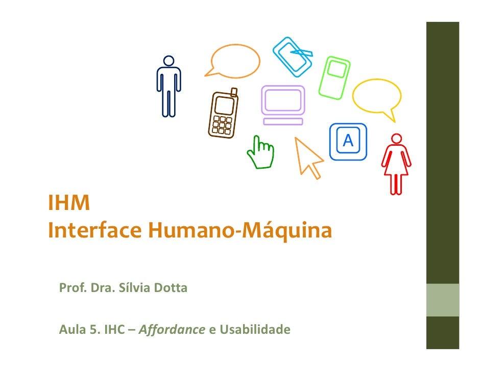 AIHMInterface Humano-MáquinaProf. Dra. Sílvia DottaAula 5. IHC – Affordance e Usabilidade