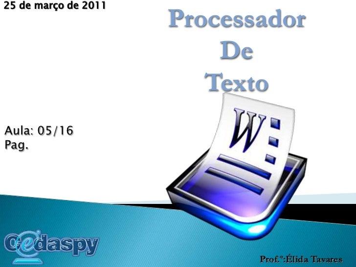 18 de março de 2010<br />Processador <br />De <br />Texto<br />Aula: 05/16 <br />Pag. <br />Prof.º:Élida Tavares<br />