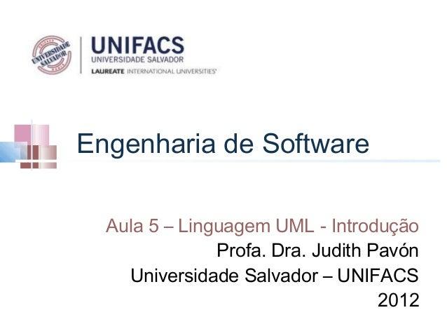 Engenharia de Software  Aula 5 – Linguagem UML - Introdução               Profa. Dra. Judith Pavón    Universidade Salvado...