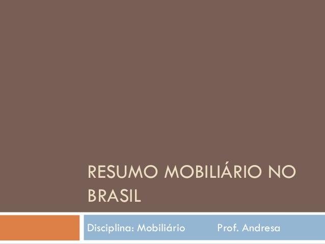 RESUMO MOBILIÁRIO NOBRASILDisciplina: Mobiliário Prof. Andresa