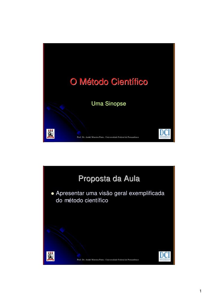 O Método Científico                            Uma Sinopse                Prof. Dr. André Moreira Pinto - Universidade Fed...