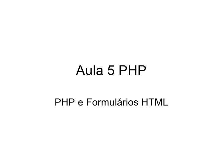 Aula 5 PHPPHP e Formulários HTML