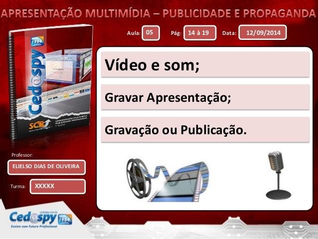 Aula: Pág: Data:  Professor:  Turma:  12/09/2014  ELIELSO DIAS DE OLIVEIRA  05 14 à 19  XXXXX  Vídeo e som;  Gravar Aprese...