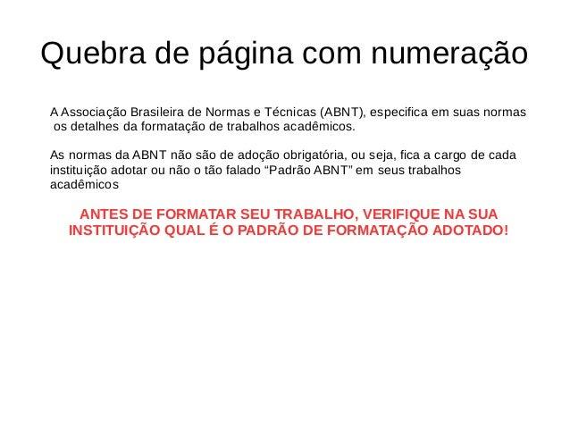 Quebra de página com numeração A Associação Brasileira de Normas e Técnicas (ABNT), especifica em suas normas os detalhes ...