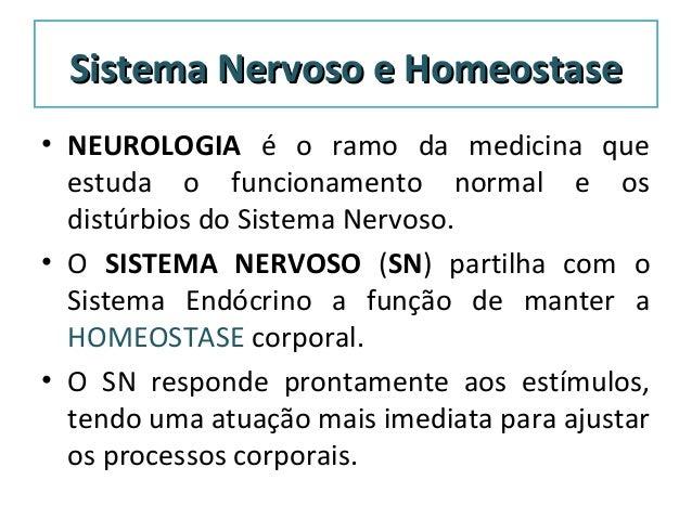 Sistema Nervoso e HomeostaseSistema Nervoso e Homeostase • NEUROLOGIA é o ramo da medicina que estuda o funcionamento norm...
