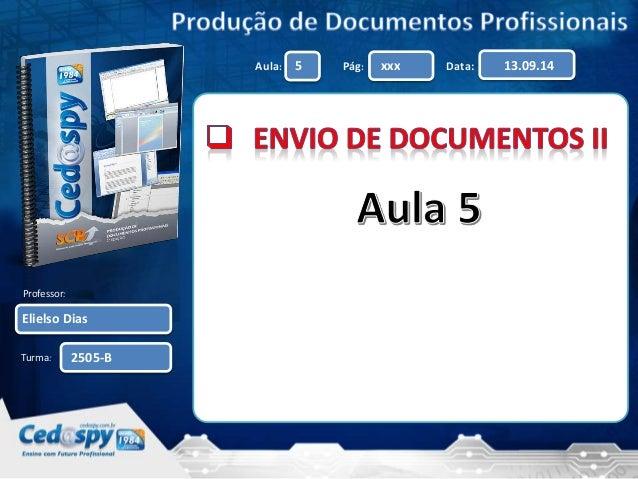 Aula: 5 Pág: xxx Data: 13.09.14  Professor:  Elielso Dias  Turma:  2505-B