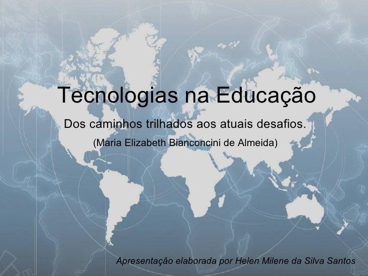 Tecnologias na Educação (Maria Elizabeth Bianconcini de Almeida) Dos caminhos trilhados aos atuais desafios. Apresentação ...