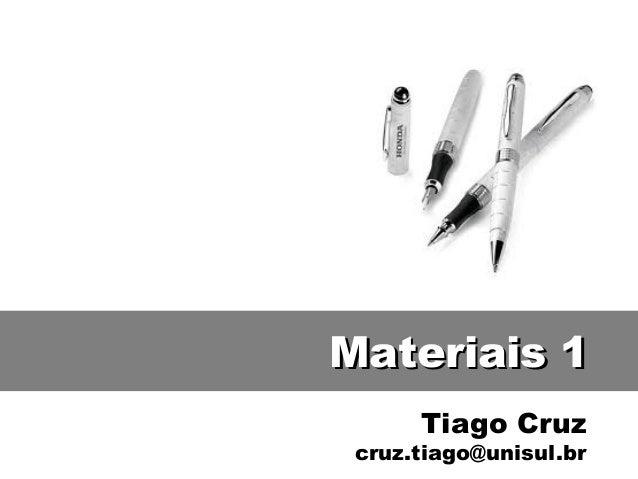 Tiago Cruz cruz.tiago@unisul.br Materiais 1Materiais 1