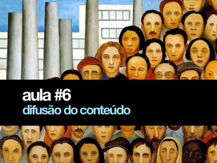 aula #6difusão do conteúdo
