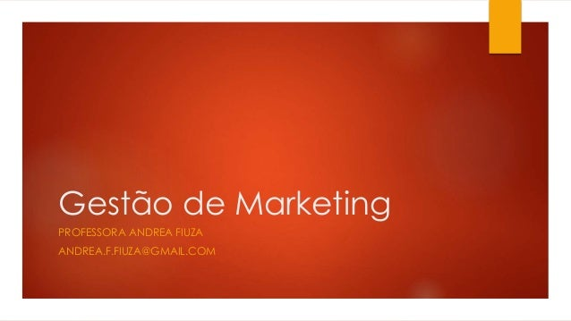 Gestão de Marketing  PROFESSORA ANDREA FIUZA  ANDREA.F.FIUZA@GMAIL.COM