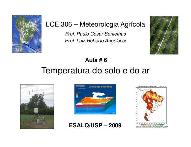 Temperatura do solo e do ar LCE 306 – Meteorologia Agrícola Prof. Paulo Cesar Sentelhas Prof. Luiz Roberto Angelocci Aula ...