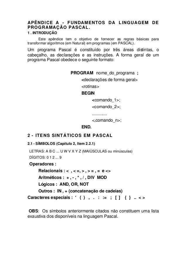 APÊNDICE A - FUNDAMENTOS DA LINGUAGEM DEPROGRAMAÇÃO PASCAL.1 . INTRODUÇÃO       Este apêndice tem o objetivo de fornecer a...