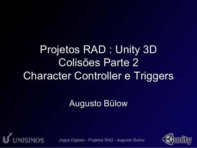 Projetos RAD : Unity 3D  Colisões Parte 2  Character Controller e Triggers  Augusto Bülow