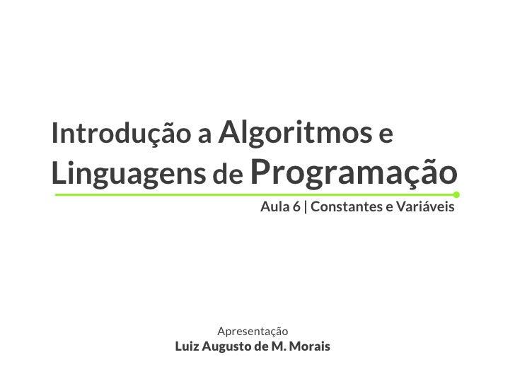 Introdução a Algoritmos eLinguagens de Programação                    Aula 6 | Constantes e Variáveis             Apresent...