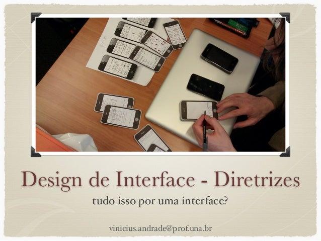 Design de Interface - Diretrizes tudo isso por uma interface? vinicius.andrade@prof.una.br