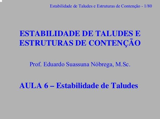 Estabilidade de Taludes e Estruturas de Contenção - 1/80  ESTABILIDADE DE TALUDES E ESTRUTURAS DE CONTENÇÃO Prof. Eduardo ...