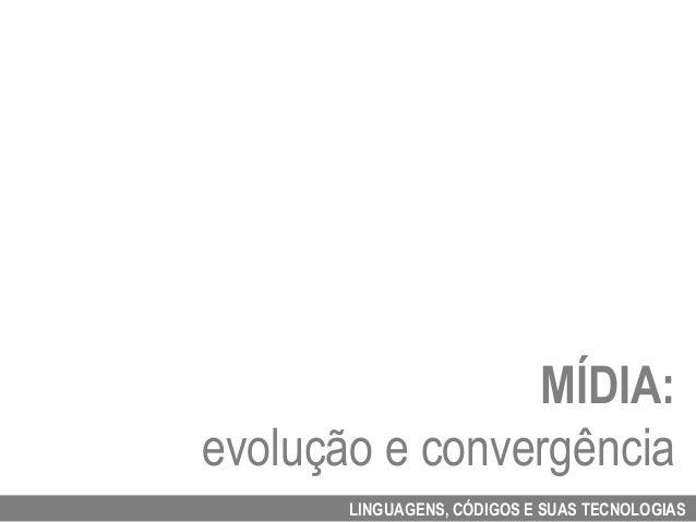 MÍDIA:evolução e convergência       LINGUAGENS, CÓDIGOS E SUAS TECNOLOGIAS