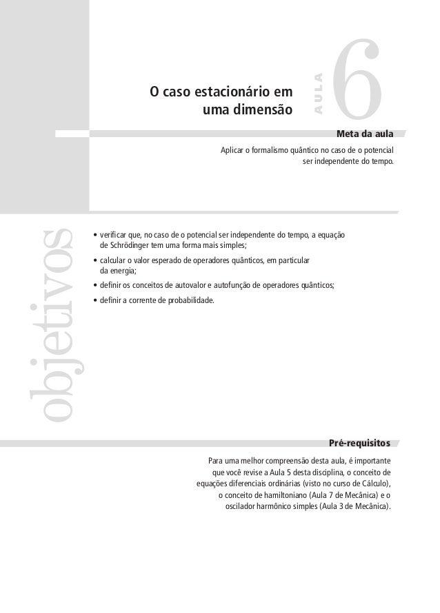 AULA  O caso estacionário em uma dimensão  6  Meta da aula  objetivos  Aplicar o formalismo quântico no caso de o potencia...
