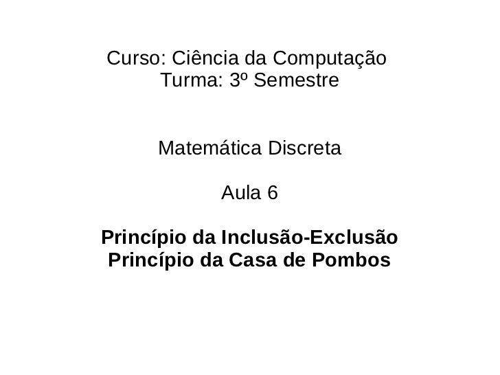 Curso: Ciência da Computação     Turma: 3º Semestre     Matemática Discreta            Aula 6Princípio da Inclusão-Exclusã...