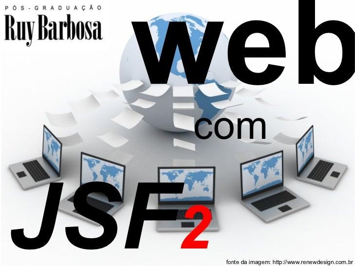 web   comJSF2                                          1       fonte da imagem: http://www.renewdesign.com.br