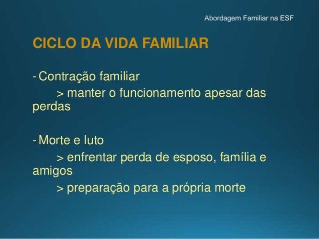 Percepção do contexto familiar • Qual a realidade em que vive a família? • Como funcionam as ligações e os vínculos que a ...