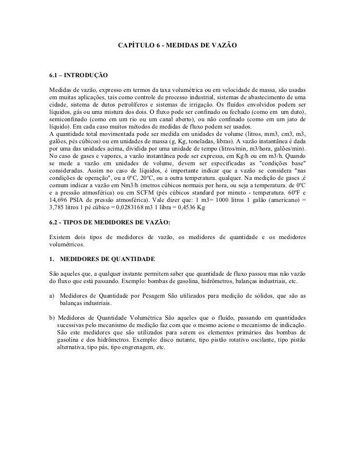 CAPÍTULO 6 - MEDIDAS DE VAZÃO6.1 – INTRODUÇÃOMedidas de vazão, expresso em termos da taxa volumétrica ou em velocidade de ...