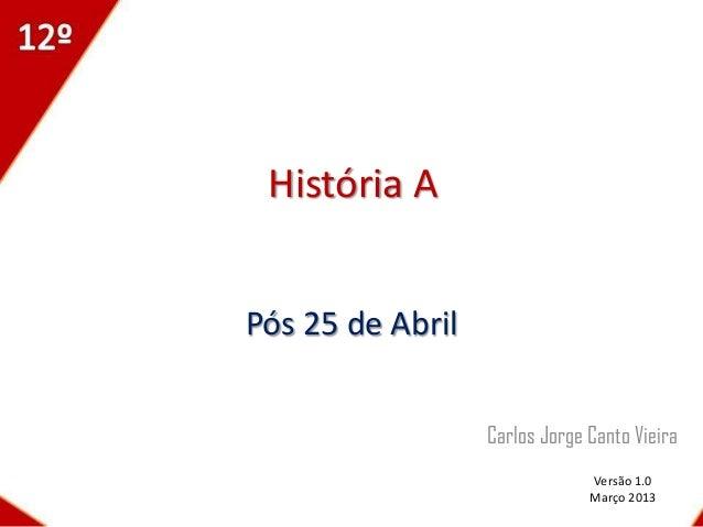 História APós 25 de Abril                  Carlos Jorge Canto Vieira                               Versão 1.0             ...