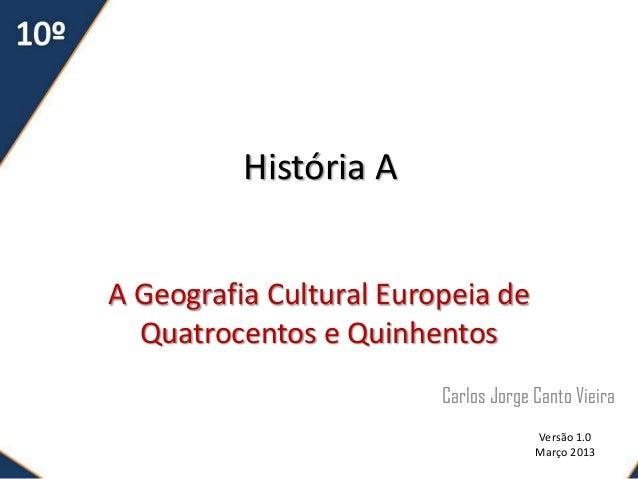 História AA Geografia Cultural Europeia de  Quatrocentos e Quinhentos                         Carlos Jorge Canto Vieira   ...